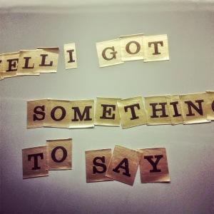 I Got Something to Say!