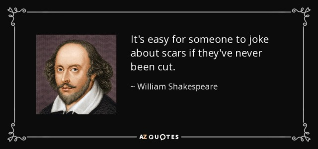 quote-it-s-easy-for-someone-to-joke-about-scars-if-they-ve-never-been-cut-william-shakespeare-146-47-60