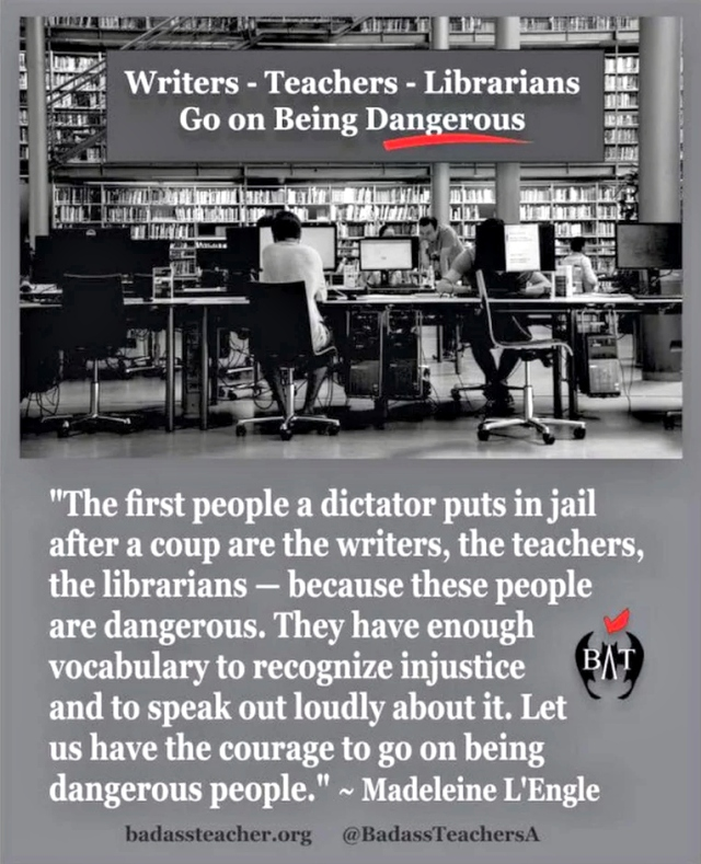 Writers, teachers, librarians - go on being dangerous